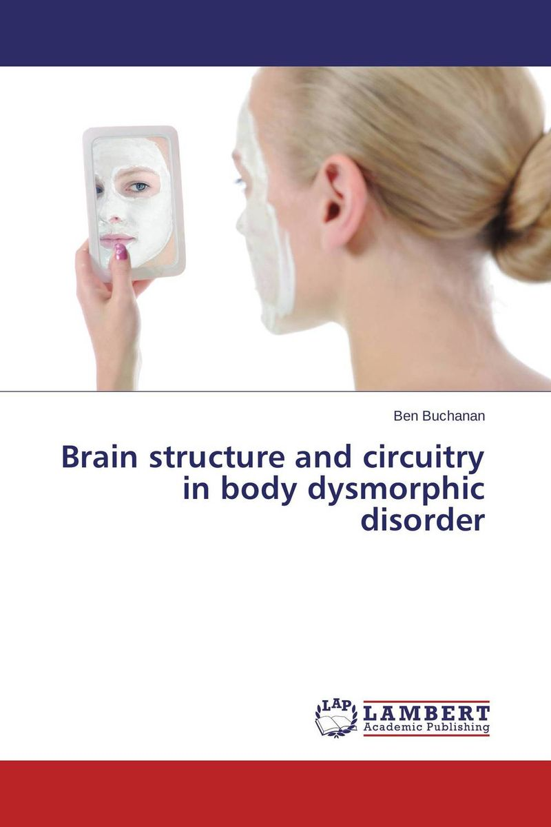 Brain structure and circuitry in body dysmorphic disorder ben buchanan brain structure and circuitry in body dysmorphic disorder
