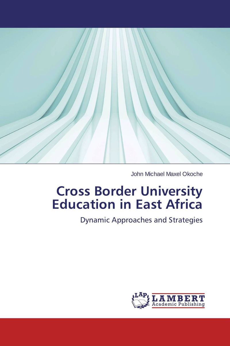 Cross Border University Education in East Africa laurens j van mourik the process of cross border entrepreneurship