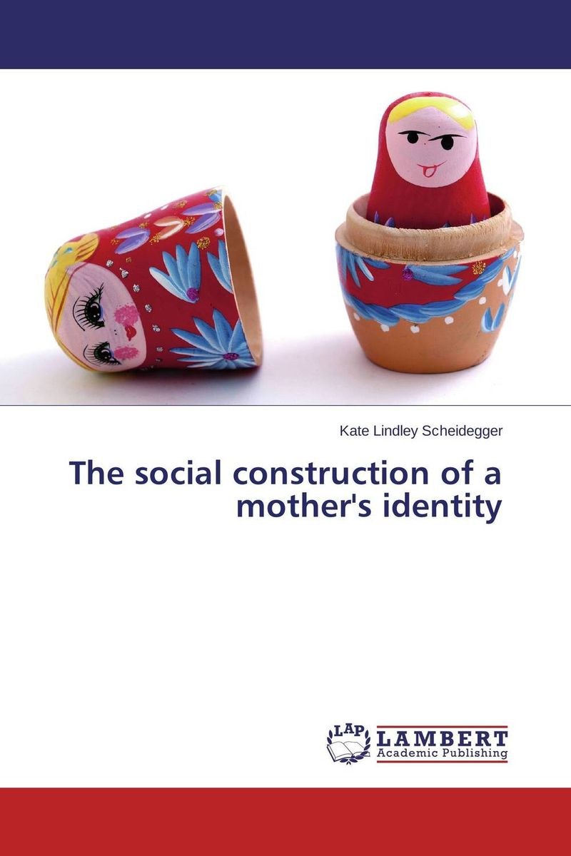 The social construction of a mother's identity the social construction of russia s resurgence – aspirations identity and security interests