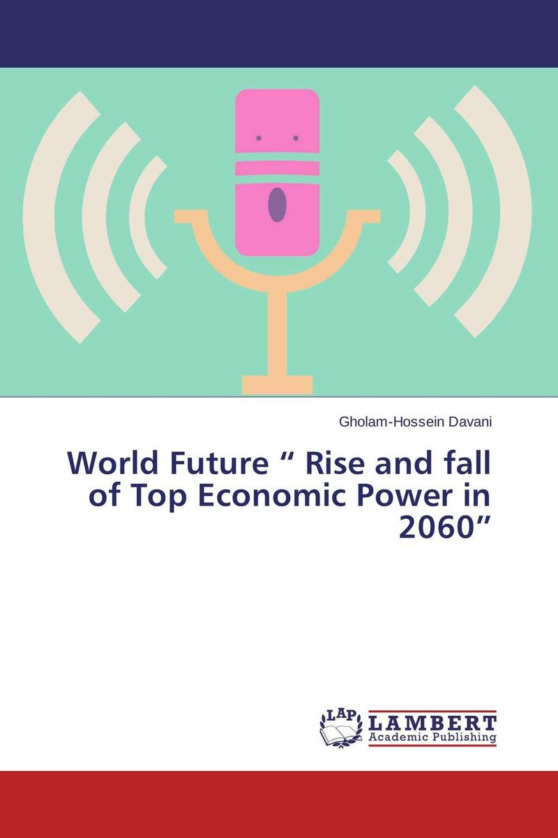 "World Future "" Rise and fall of Top Economic Power in 2060"" sharma r the rise and fall of nations ten rules of change in the post crisis world"
