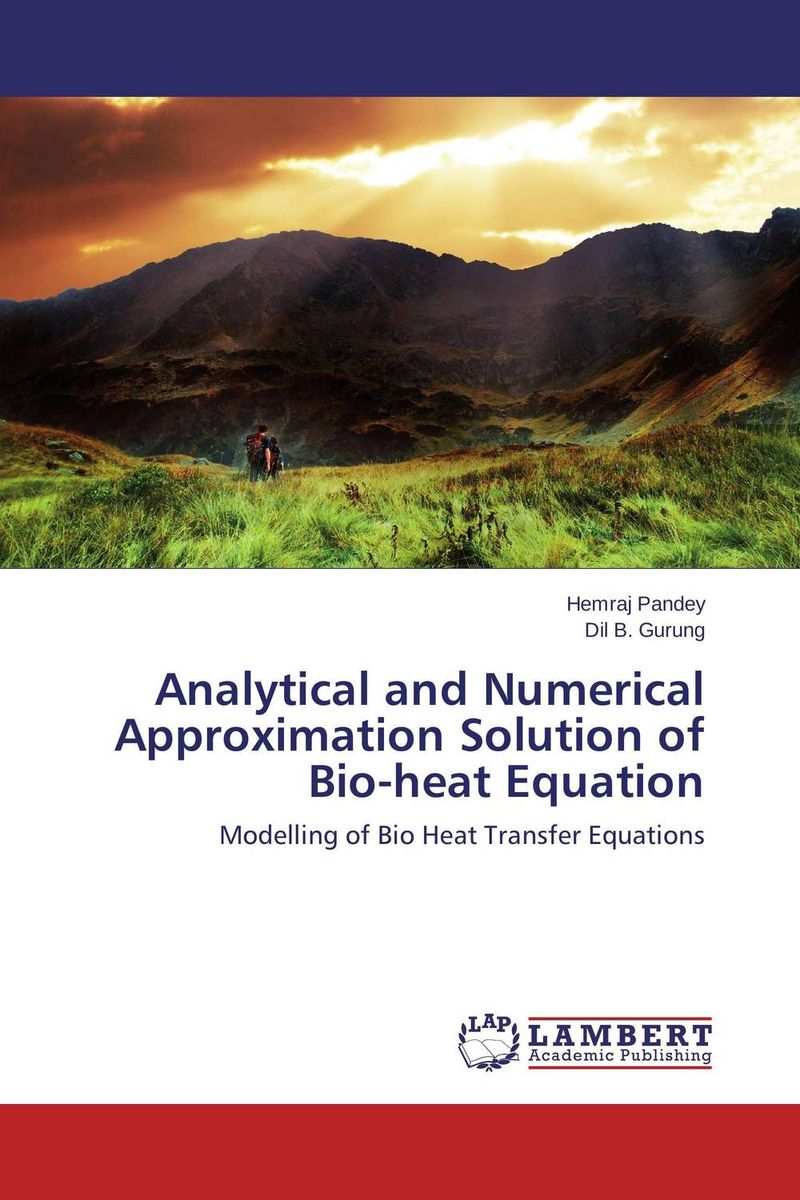 Analytical and Numerical Approximation Solution of Bio-heat Equation analytical and numerical approximation solution of bio heat equation