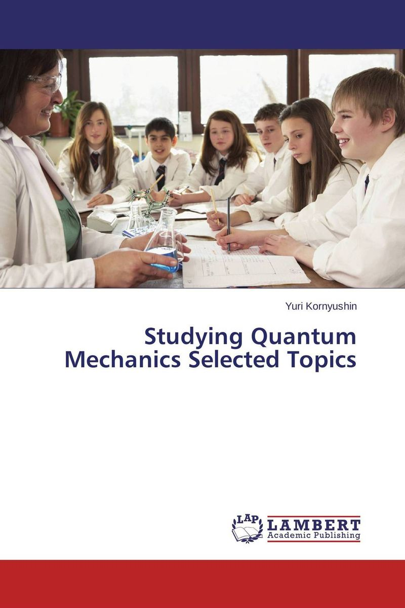 Studying Quantum Mechanics Selected Topics the ladder operator method in quantum mechanics