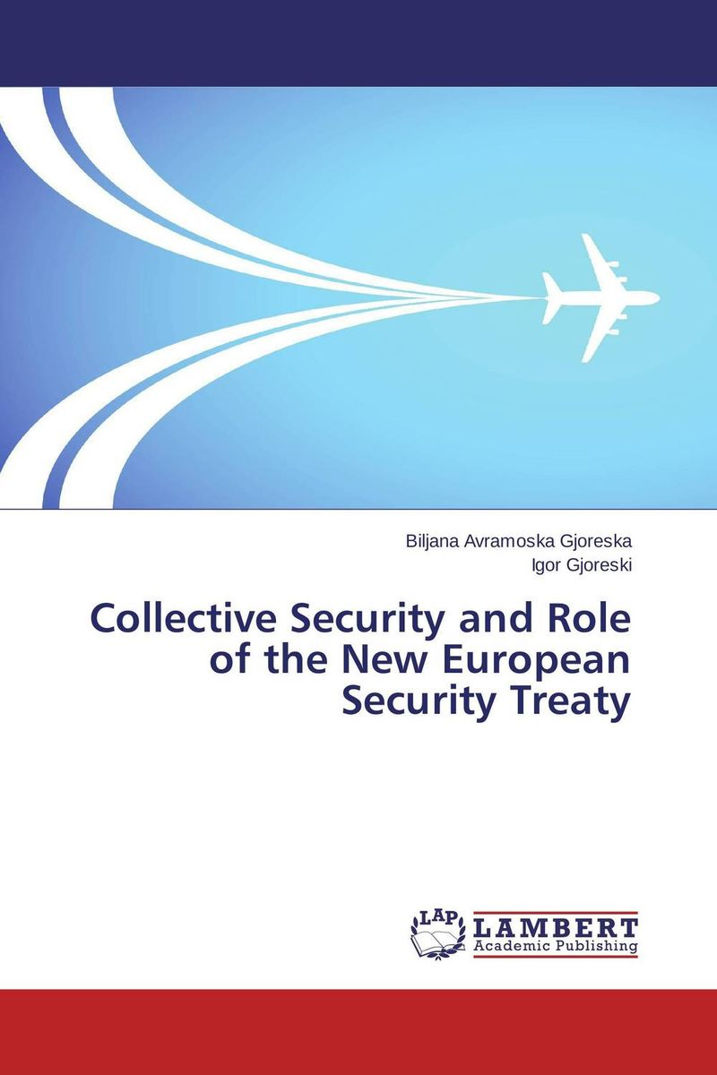 Collective Security and Role of the New European Security Treaty belousov a security features of banknotes and other documents methods of authentication manual денежные билеты бланки ценных бумаг и документов