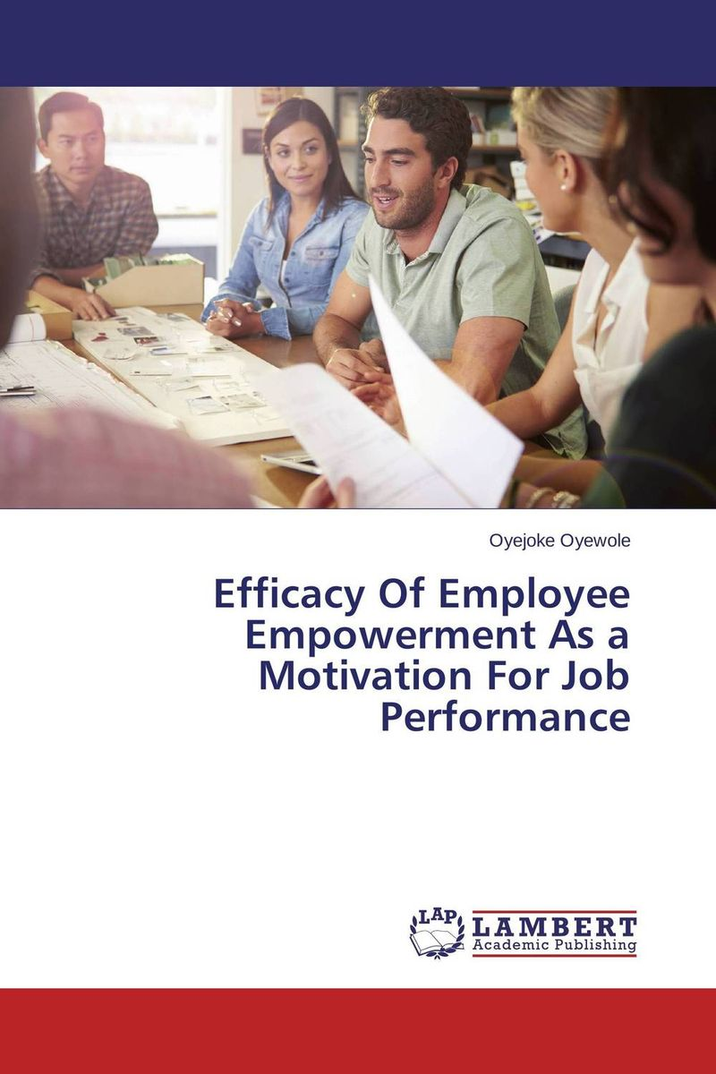 Efficacy Of Employee Empowerment As a Motivation For Job Performance technology based employee training and organizational performance