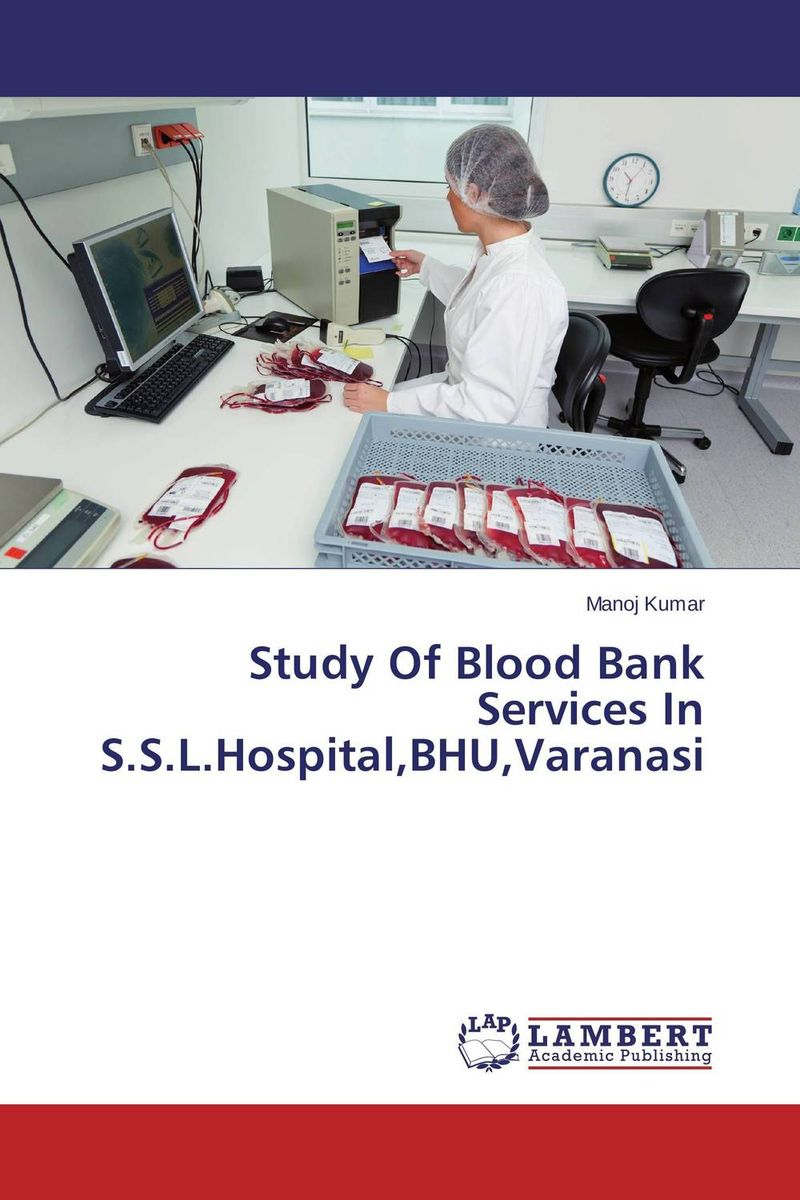 Study Of Blood Bank Services In S.S.L.Hospital,BHU,Varanasi new epitome of human red blood cell destruction