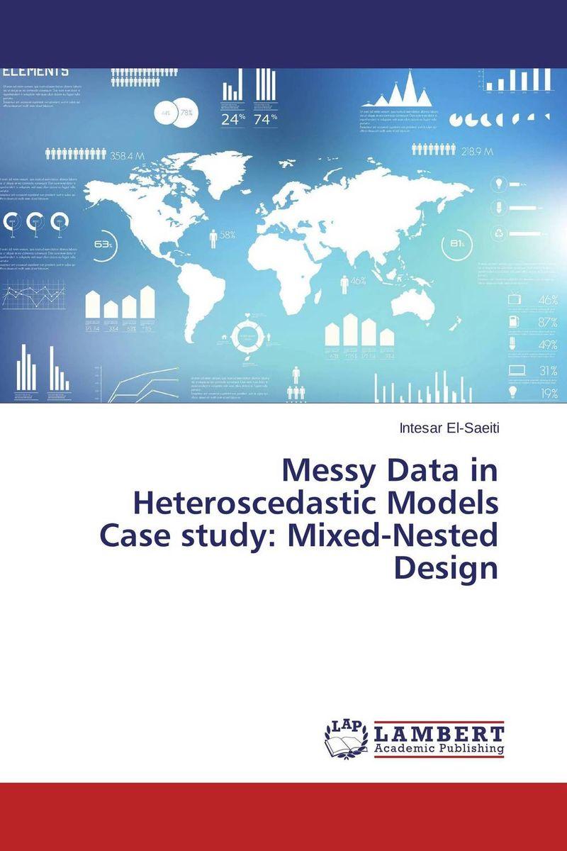 Messy Data in Heteroscedastic Models Case study: Mixed-Nested Design linear regression models with heteroscedastic errors