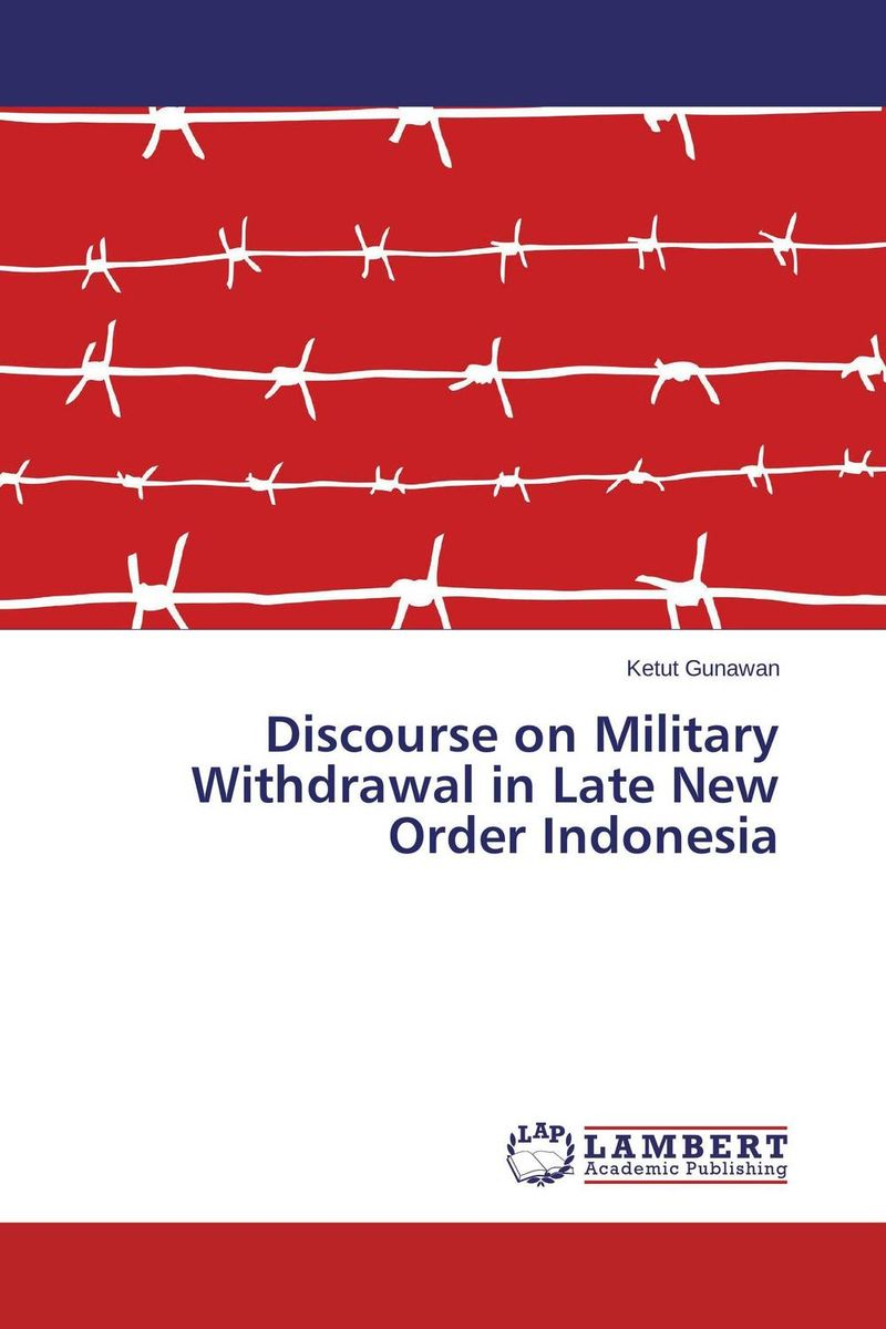 Discourse on Military Withdrawal in Late New Order Indonesia new order new order the best of