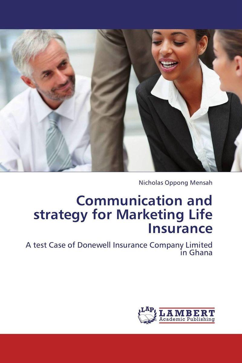 Communication and strategy for Marketing Life Insurance tamara gillis the iabc handbook of organizational communication a guide to internal communication public relations marketing and leadership