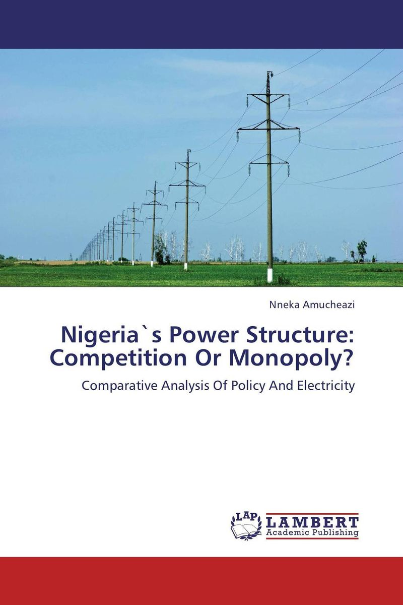 Nigeria`s Power Structure: Competition Or Monopoly?