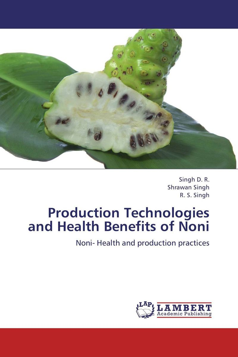 Production Technologies and Health Benefits of Noni