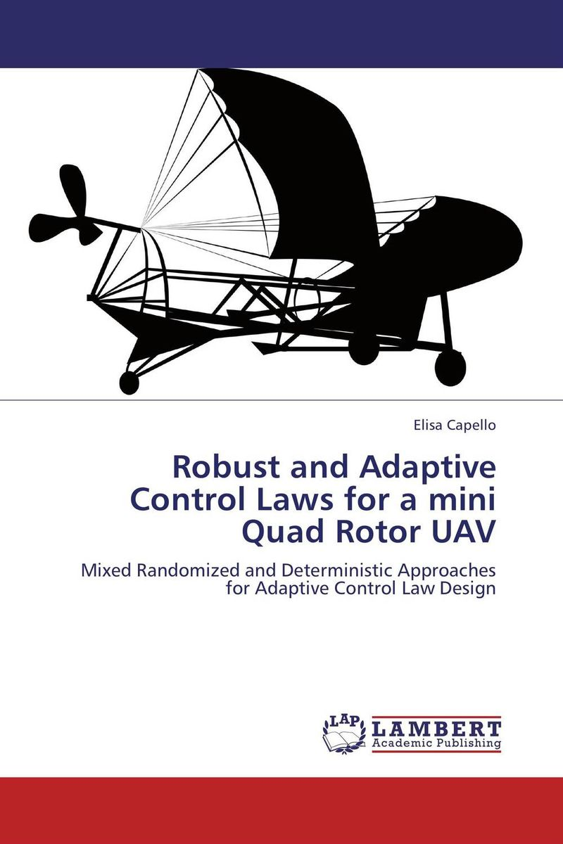 Robust and Adaptive Control Laws for a mini Quad Rotor UAV seongil hong kinematics and robust control for mechanical systems