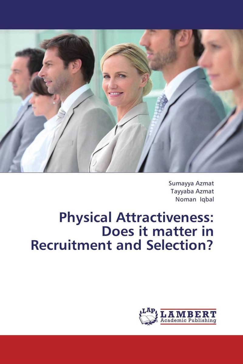 Physical Attractiveness: Does it matter in  Recruitment and Selection? brett kustigian mission driven educational leadership does it matter