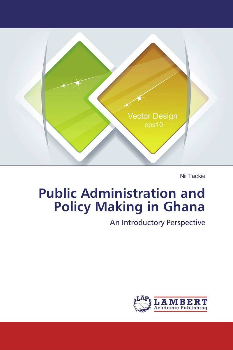 Public Administration and Policy Making in Ghana administration of public health institutions