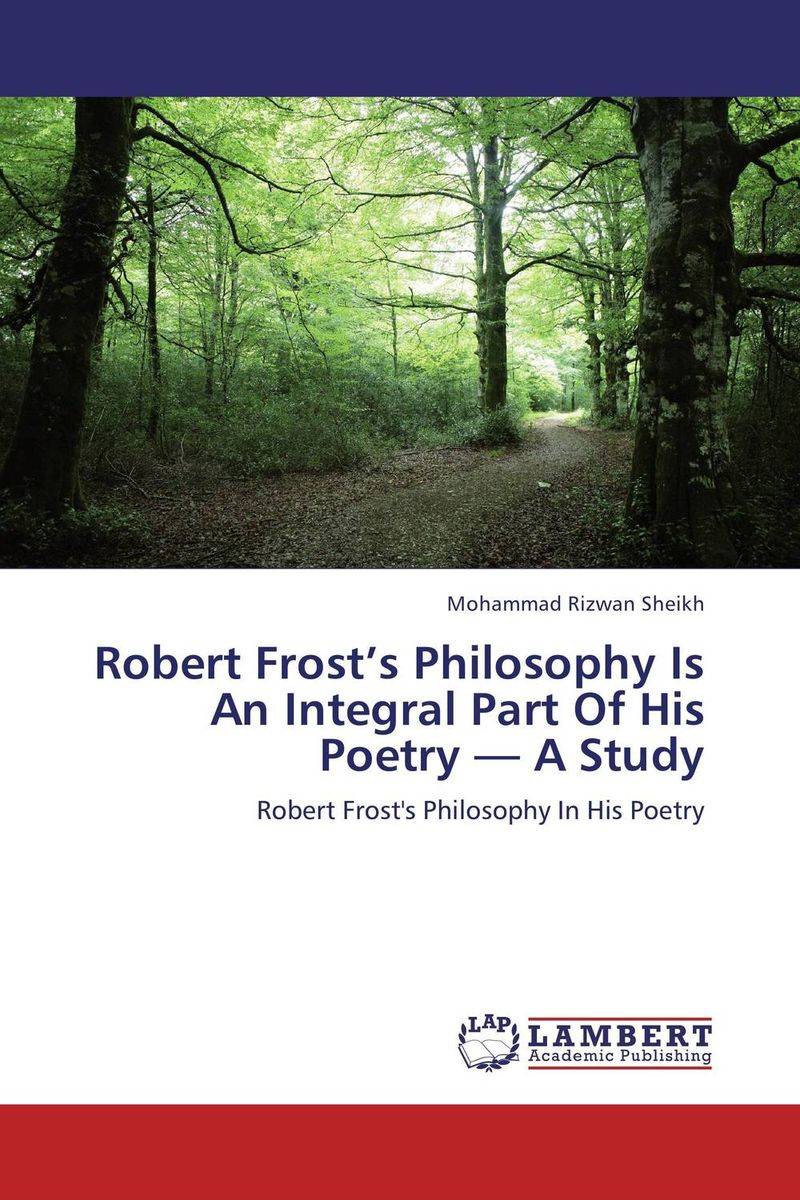 Robert Frost's Philosophy Is An Integral Part Of His Poetry — A Study the ancient quarrel between philosophy and poetry