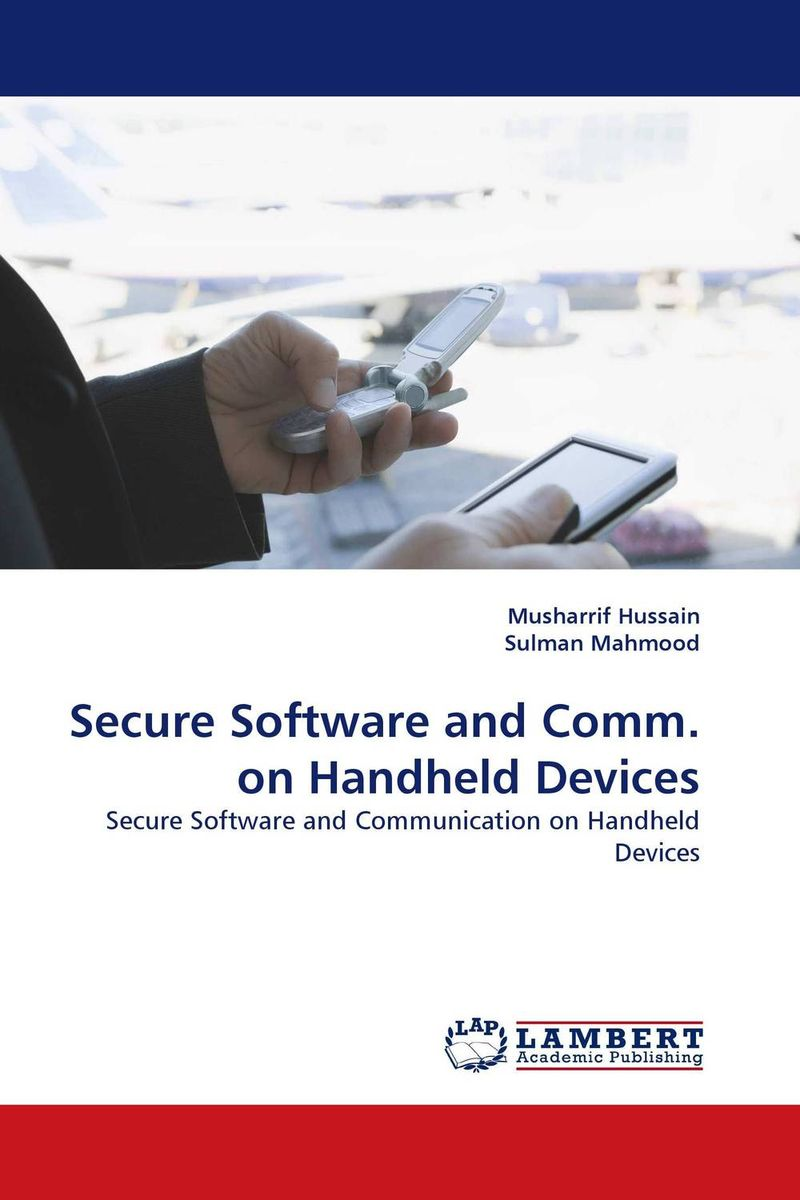 Secure Software and Comm. on Handheld Devices how to secure the blessing of liberty