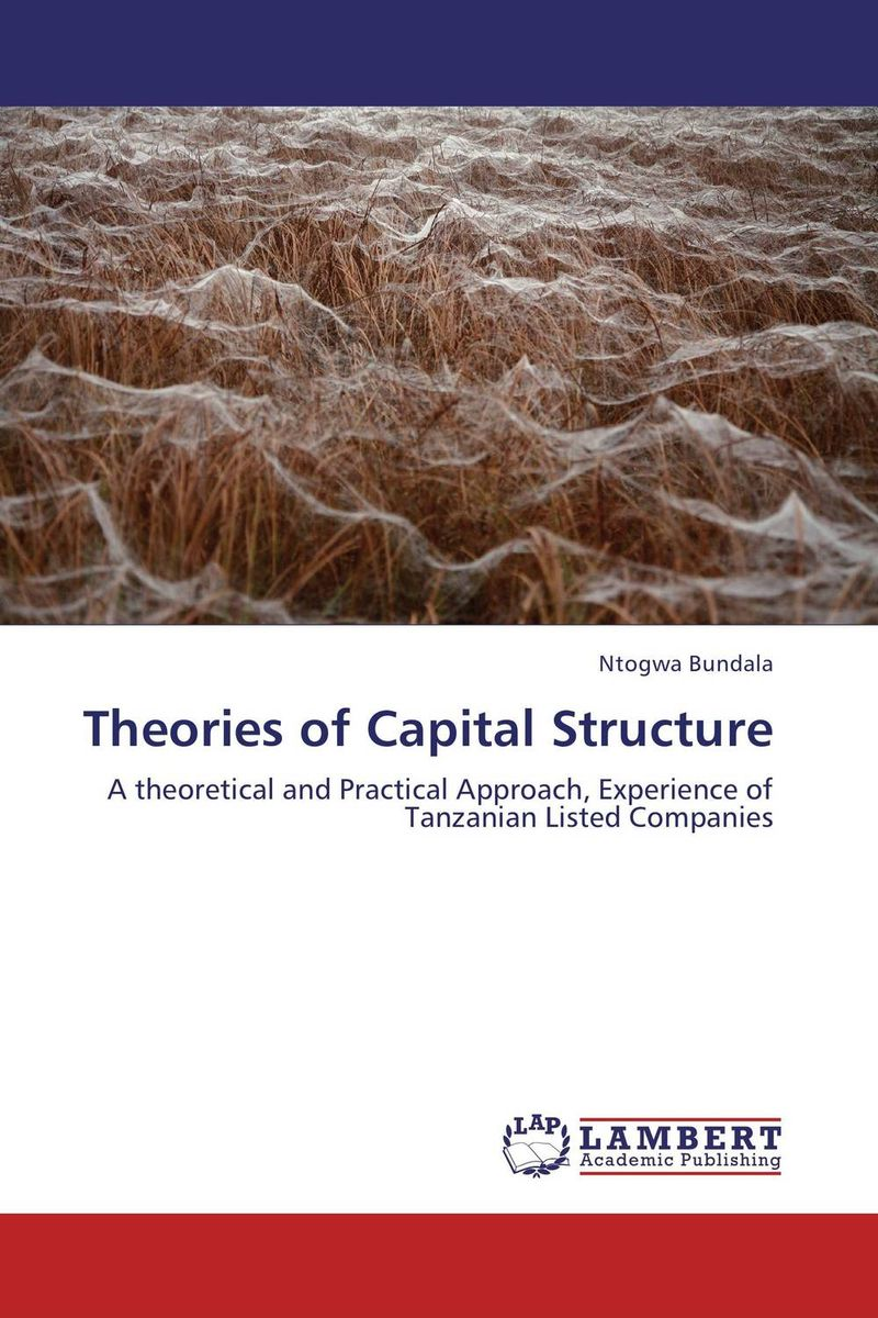 Theories of Capital Structure the determinants of capital structure
