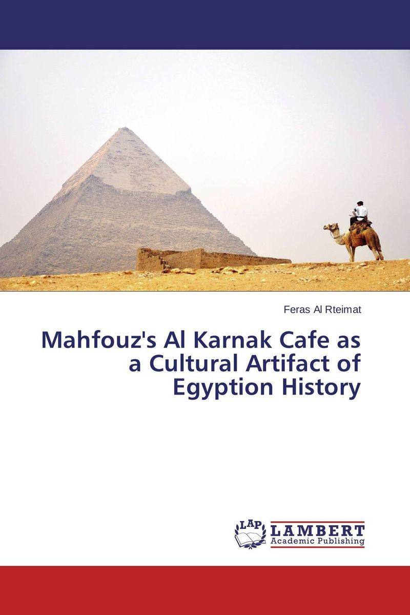 Mahfouz's Al Karnak Cafe as a Cultural Artifact of Egyption History the lonely polygamist – a novel
