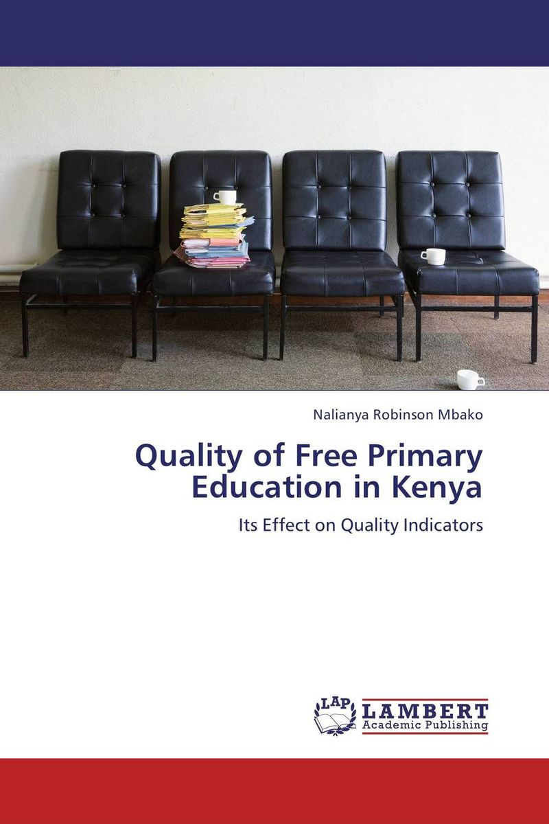 Quality of Free Primary Education in Kenya an analysis of quality universal primary education in uganda