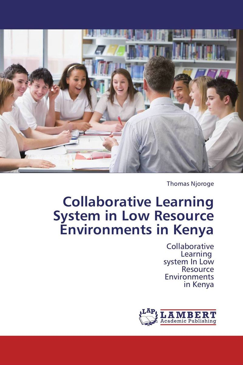 Collaborative Learning System in Low Resource Environments in Kenya ahmad tijani surajudeen discussion method versus students'competence in collaborative learning