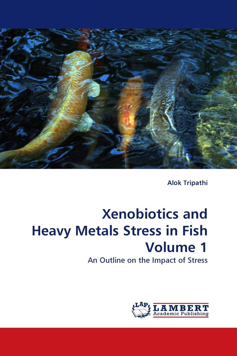 Xenobiotics and Heavy Metals Stress in Fish Volume 1 cadmium from earth crust to fish tissues