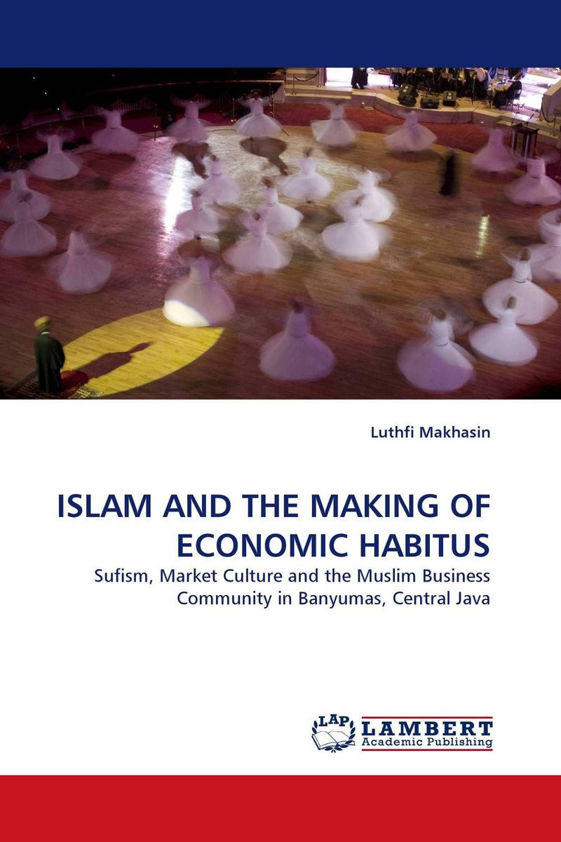 ISLAM AND THE MAKING OF ECONOMIC HABITUS islam between jihad and terrorism