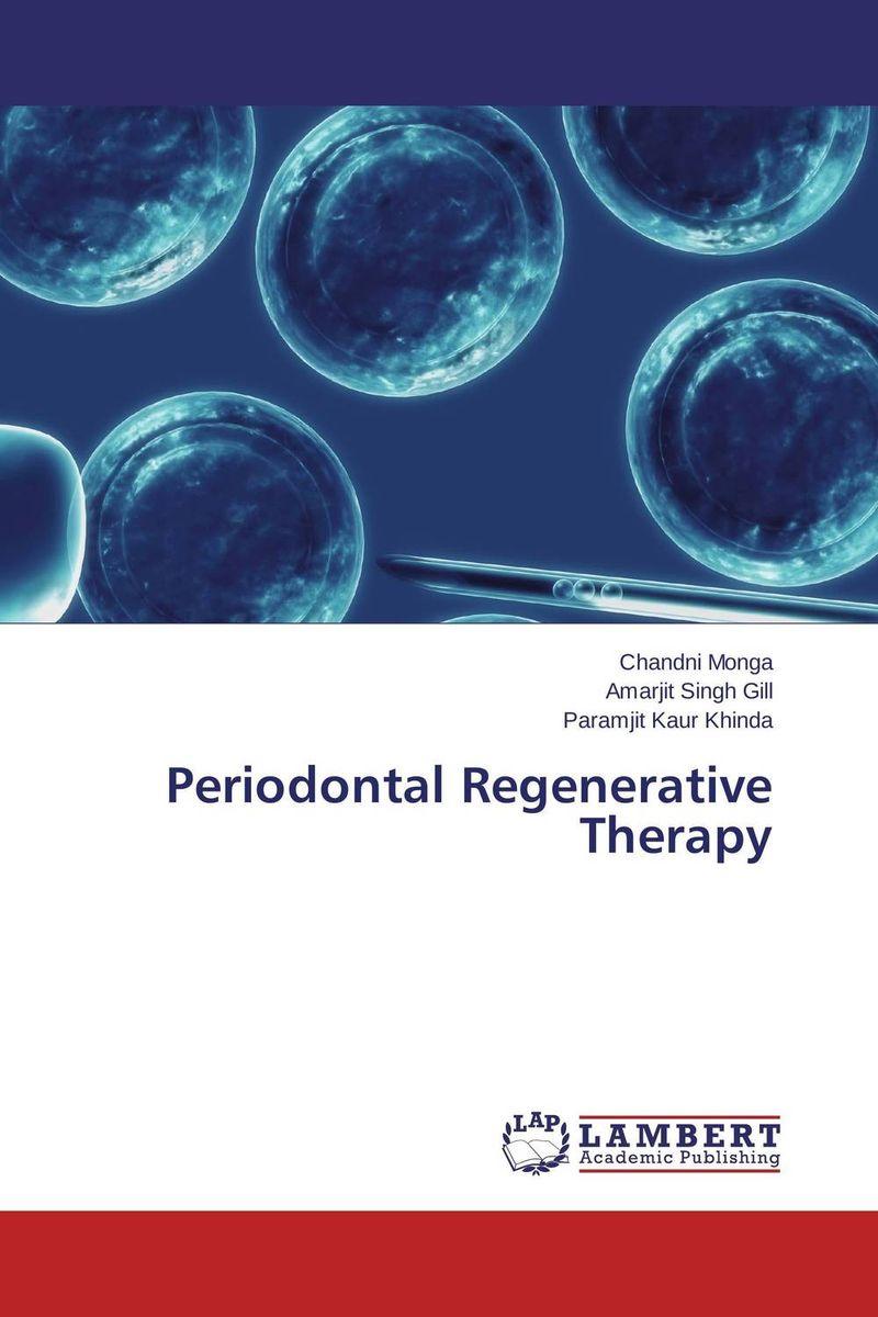 Periodontal Regenerative Therapy bobbin gill jaidev singh dhillon and amita saini regenerative endodontics
