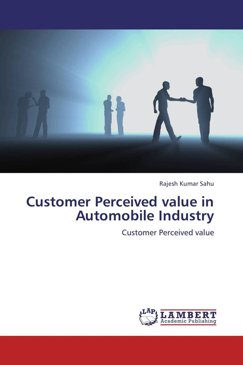 Customer Perceived value in Automobile Industry adding customer value through effective distribution strategy