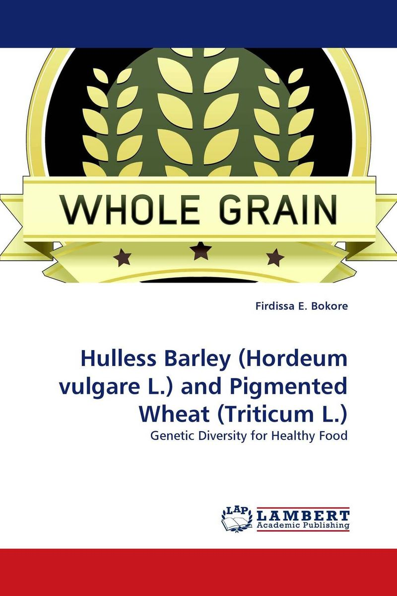 Hulless Barley (Hordeum vulgare L.) and Pigmented Wheat (Triticum L.) seeing things as they are