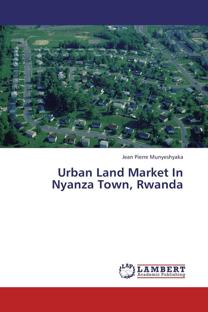 Urban Land Market In Nyanza Town, Rwanda the intensity of urban residential land use and land values