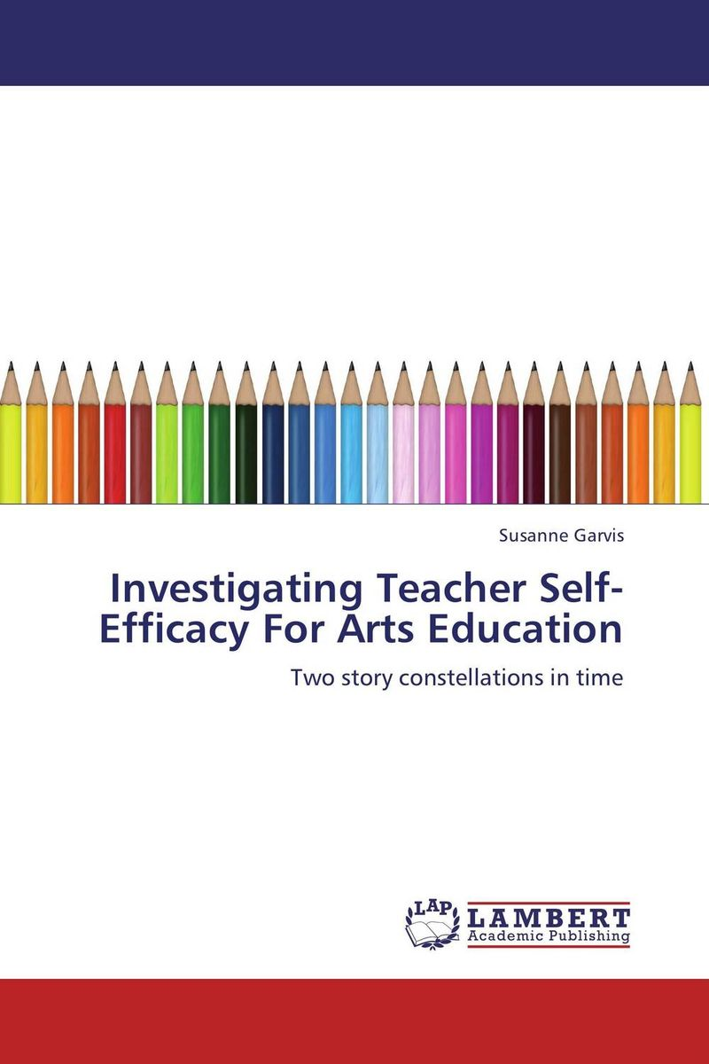 Investigating Teacher Self-Efficacy For Arts Education work experience education for teachers