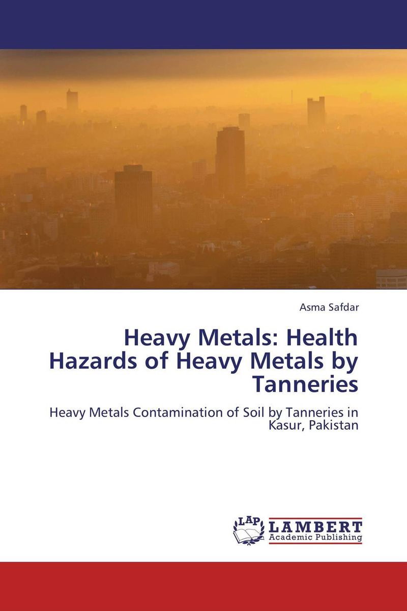 Heavy Metals: Health Hazards of Heavy Metals by Tanneries marwan a ibrahim effect of heavy metals on haematological and testicular functions