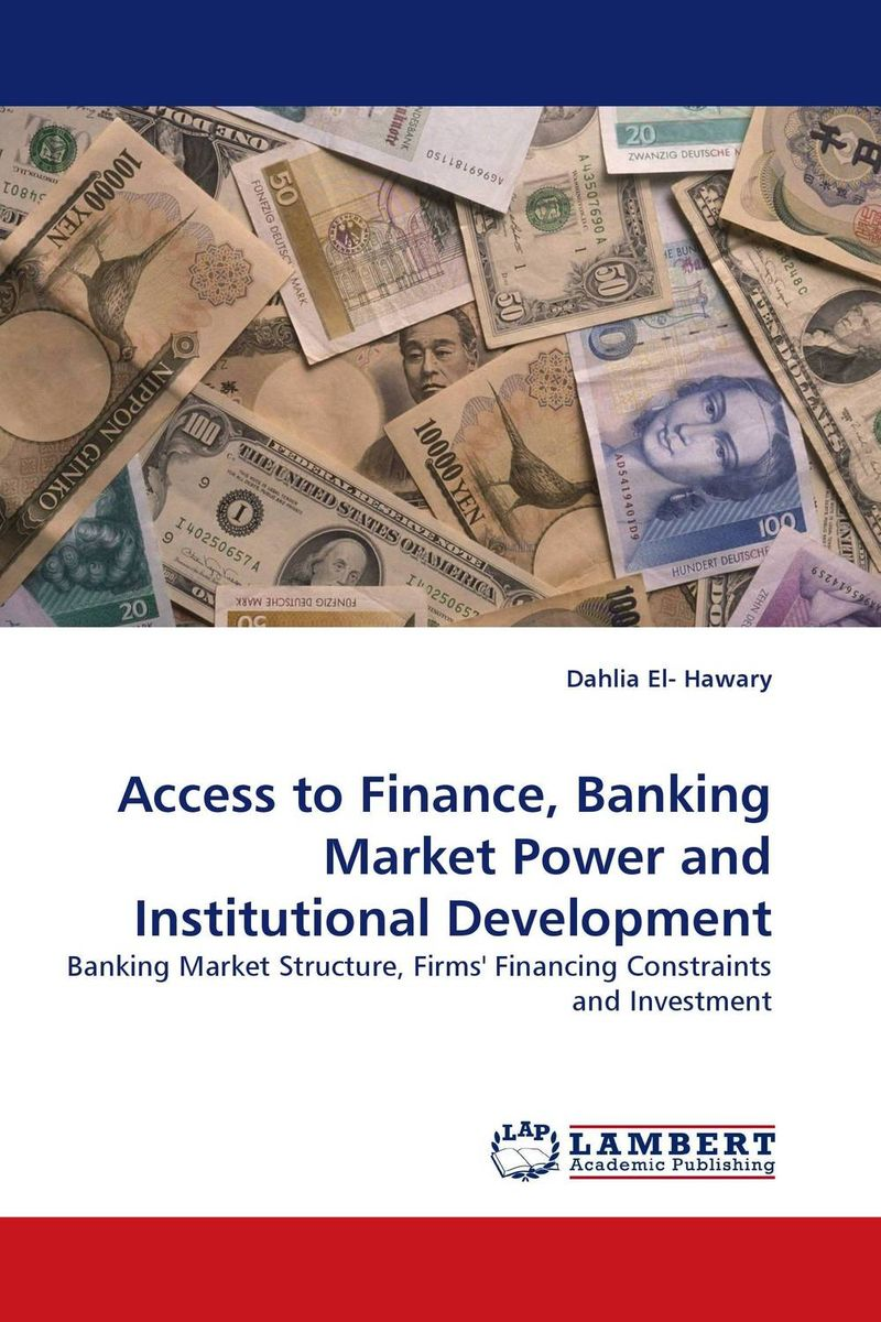 Access to Finance, Banking Market Power and Institutional Development jaynal ud din ahmed and mohd abdul rashid institutional finance for micro and small entreprises in india