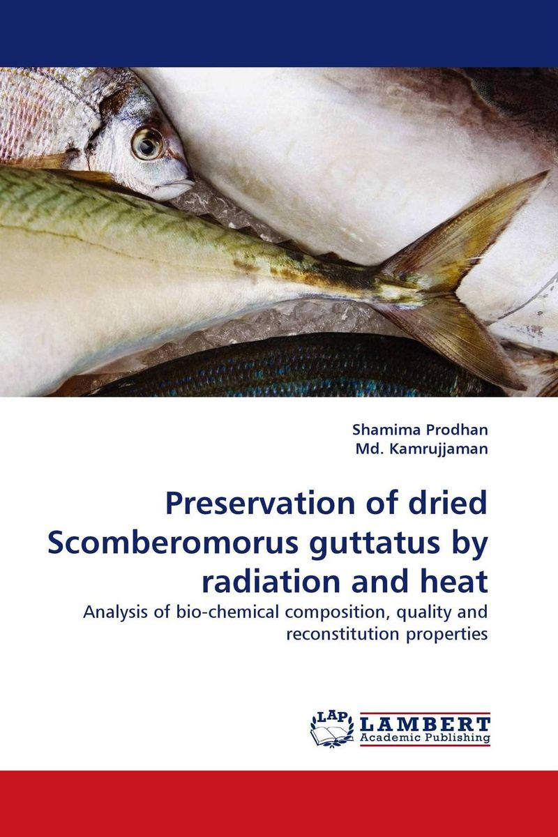Preservation of dried Scomberomorus guttatus by radiation and heat mohammad abdul momin siddique and svein ottar olsen dry fish consumption in bangladesh