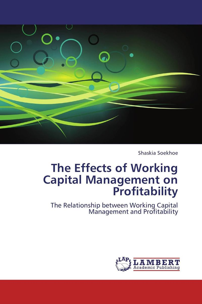 The Effects of Working Capital Management on Profitability james sagner working capital management applications and case studies