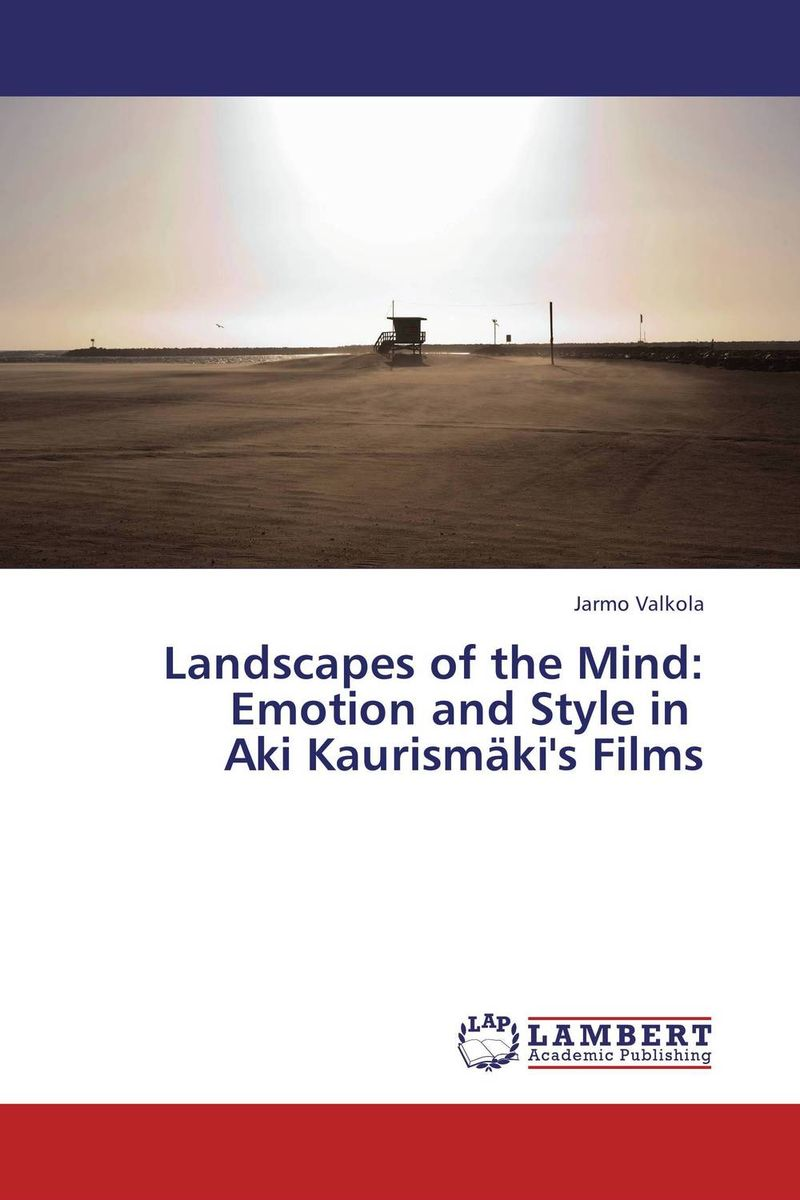 Landscapes of the Mind: Emotion and Style in   Aki Kaurismaki's Films language in mind