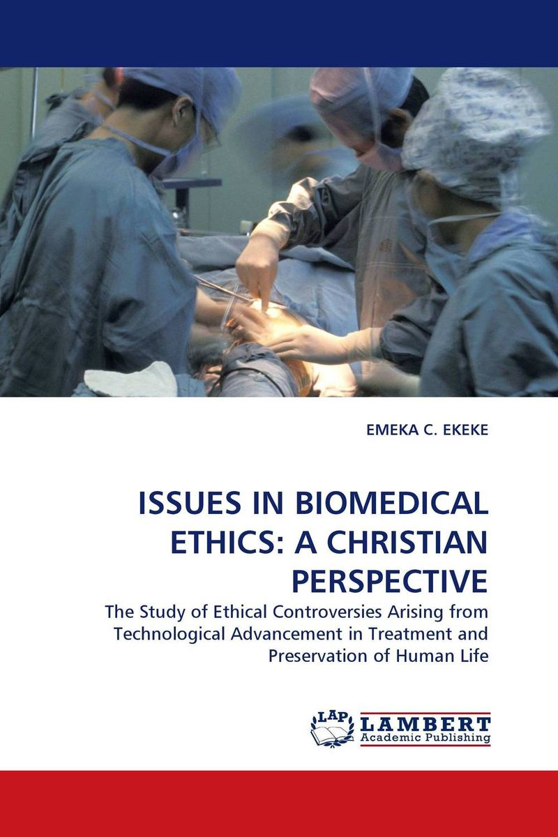 ISSUES IN BIOMEDICAL ETHICS: A CHRISTIAN PERSPECTIVE christian ethics
