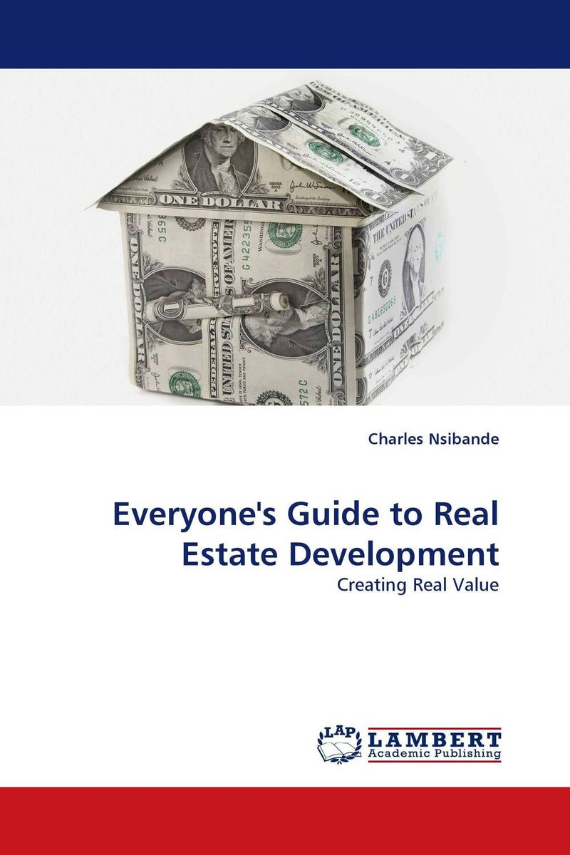 Everyone''s Guide to Real Estate Development gary grabel wealth opportunities in commercial real estate management financing and marketing of investment properties
