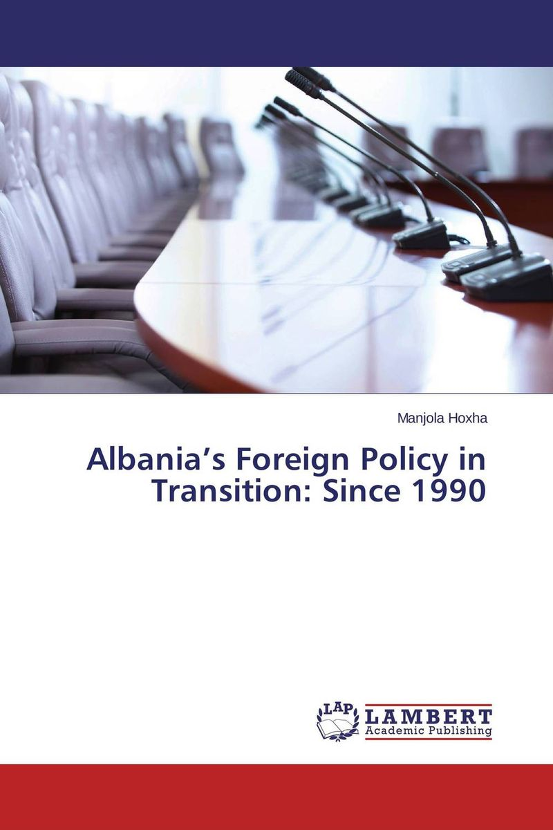 Albania's Foreign Policy in Transition: Since 1990 a faustian foreign policy from woodrow wilson to george w bush