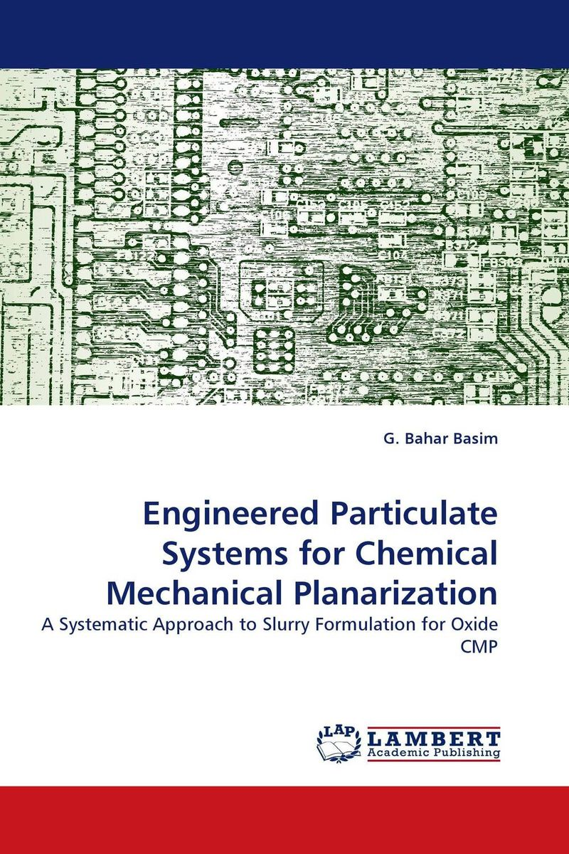 Engineered Particulate Systems for Chemical Mechanical Planarization microelectronics systems and devices