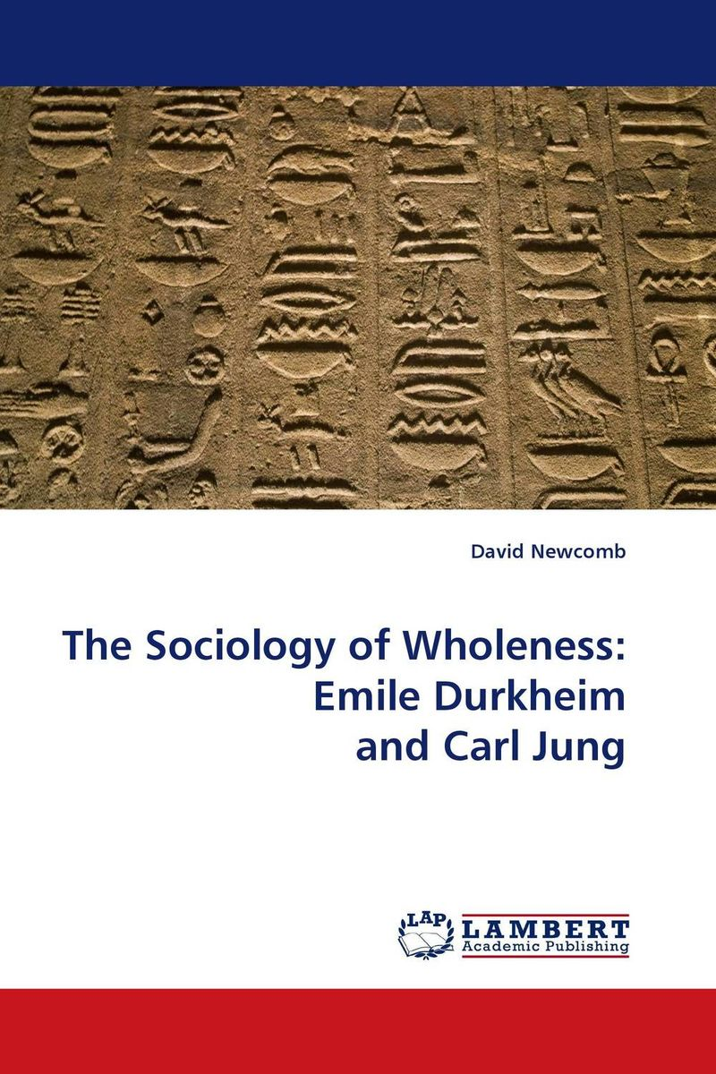 The Sociology of Wholeness: Emile Durkheim and Carl Jung ken browne sociology for as aqa