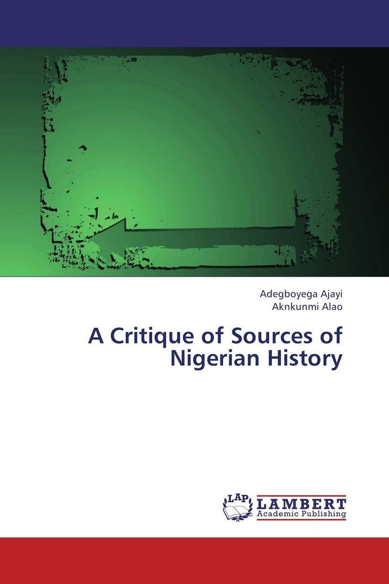 A Critique of Sources of Nigerian History a critique of the socialist theories of nkrumah nyerere and awolowo