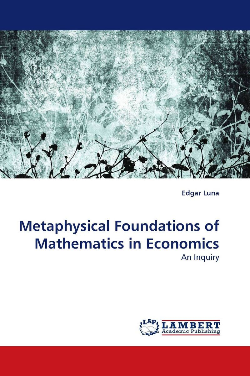 Metaphysical Foundations of Mathematics in Economics цена и фото