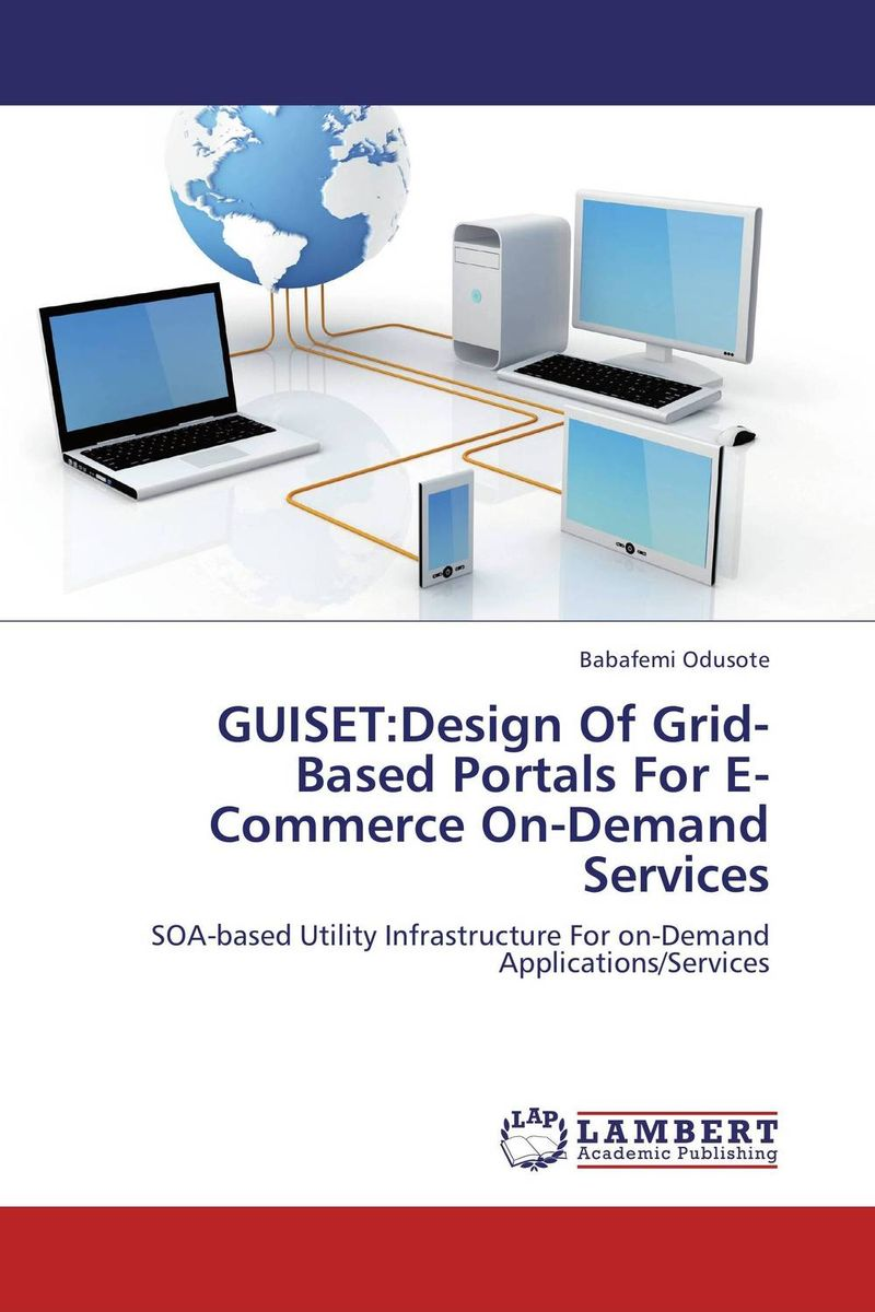 GUISET:Design Of Grid-Based Portals For E-Commerce On-Demand Services communications architecture in support of grid computing