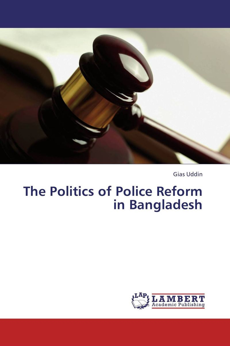 The Politics of Police Reform in Bangladesh police pl 12921jsb 02m