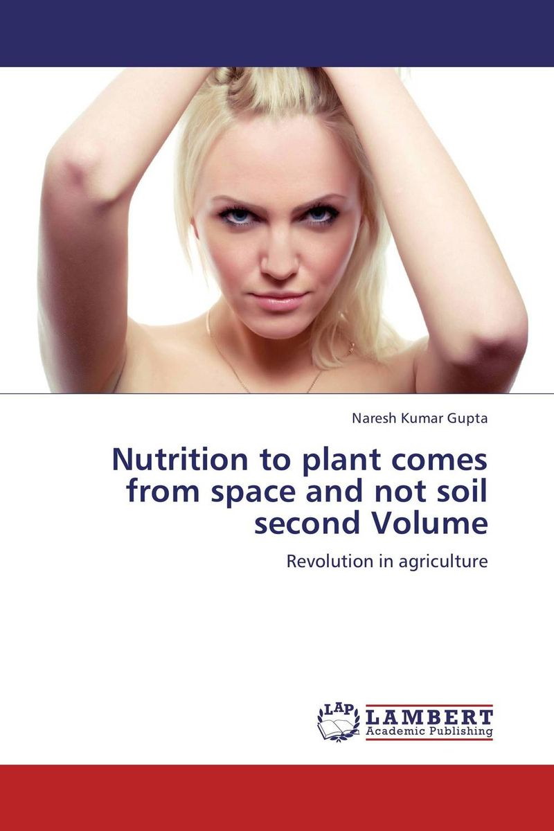 Nutrition to plant comes from space and not soil second Volume