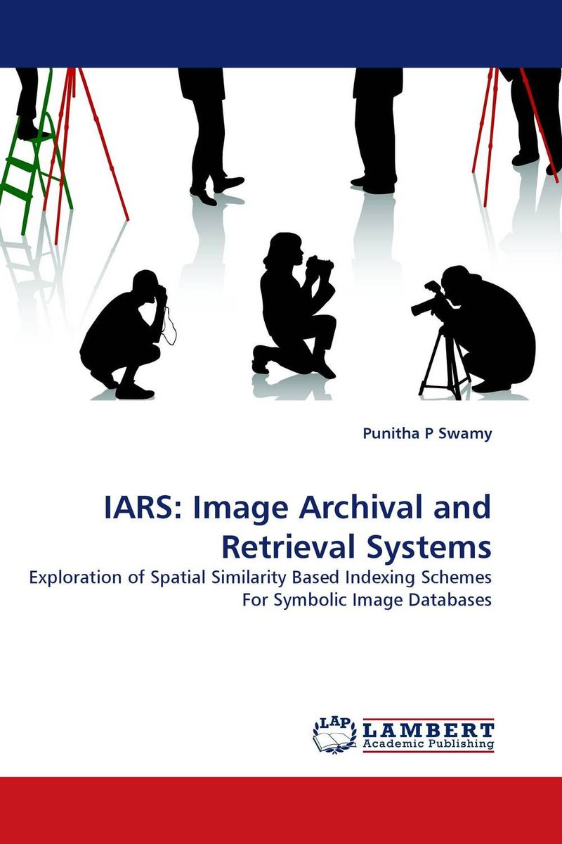 IARS: Image Archival and Retrieval Systems new approaches for image retrieval