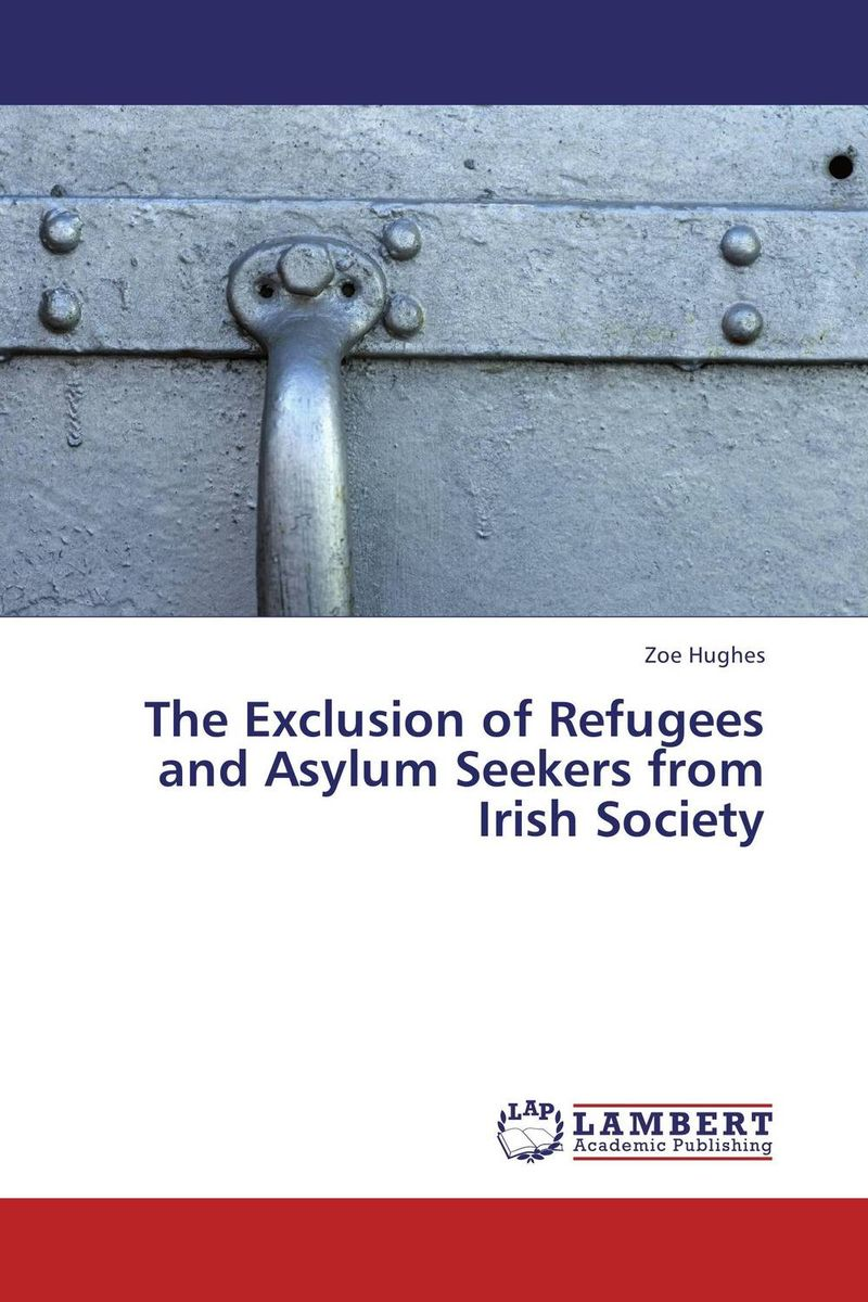 The Exclusion of Refugees and Asylum Seekers  from Irish Society administrative justice and asylum appeals