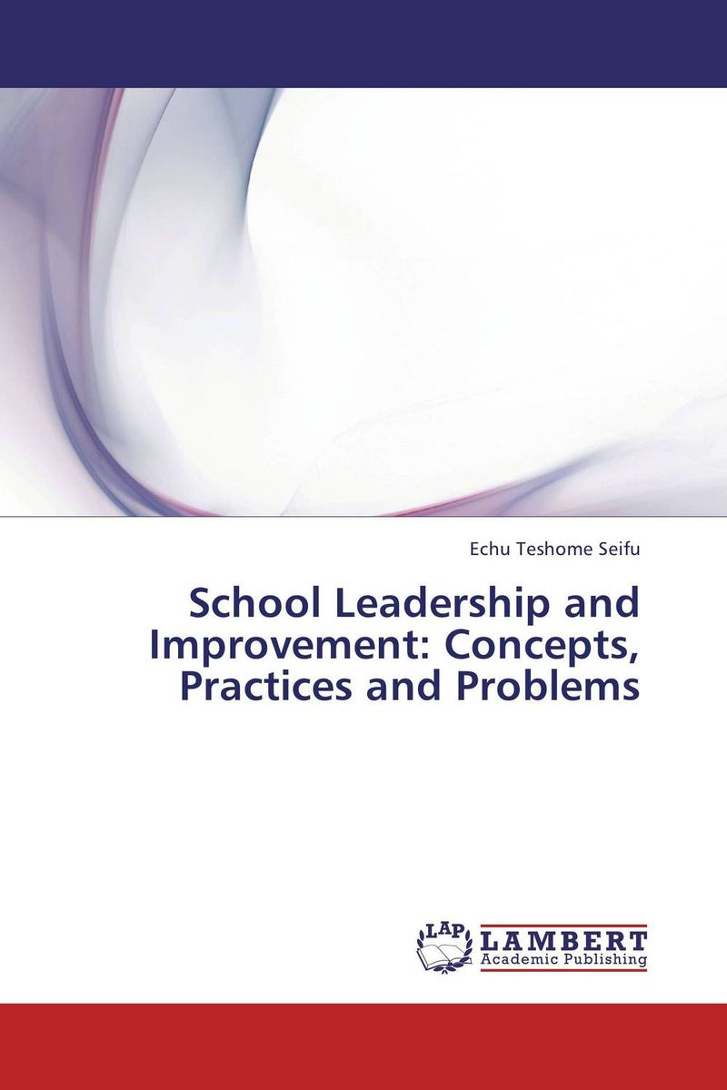 School Leadership and Improvement: Concepts, Practices and Problems role of school leadership in promoting moral integrity among students