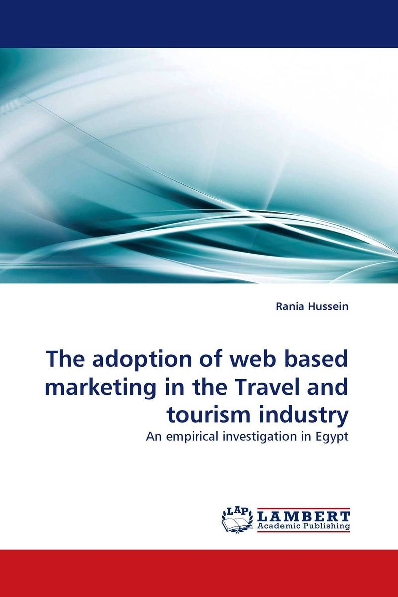 The adoption of web based marketing in the Travel and tourism industry overview of web based business