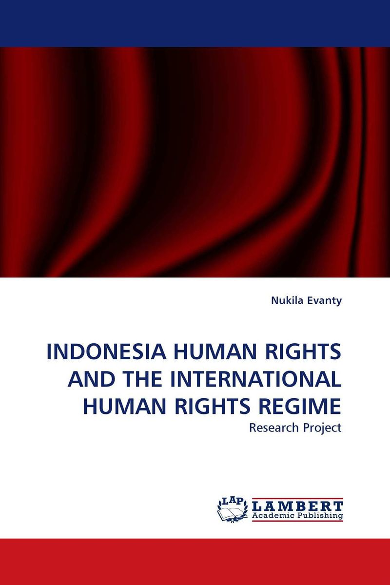 INDONESIA HUMAN RIGHTS AND THE INTERNATIONAL HUMAN RIGHTS REGIME documents of the african commission on human and peoples rights volume ii 1999 2007